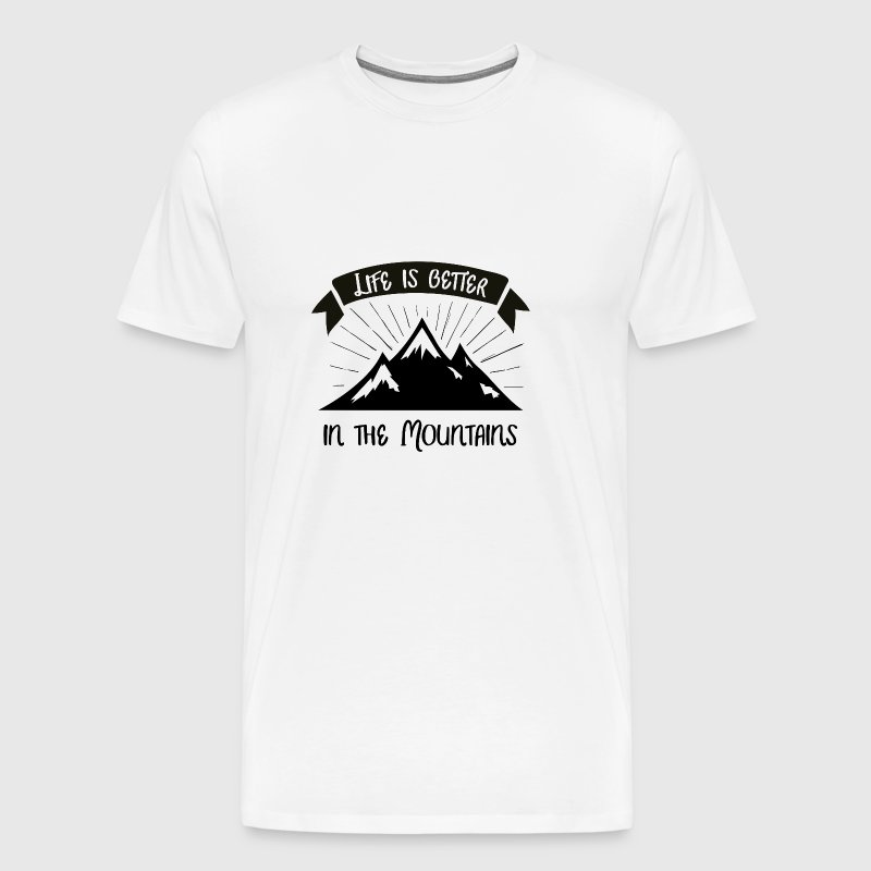 Life is better in the mountains - Men's Premium T-Shirt