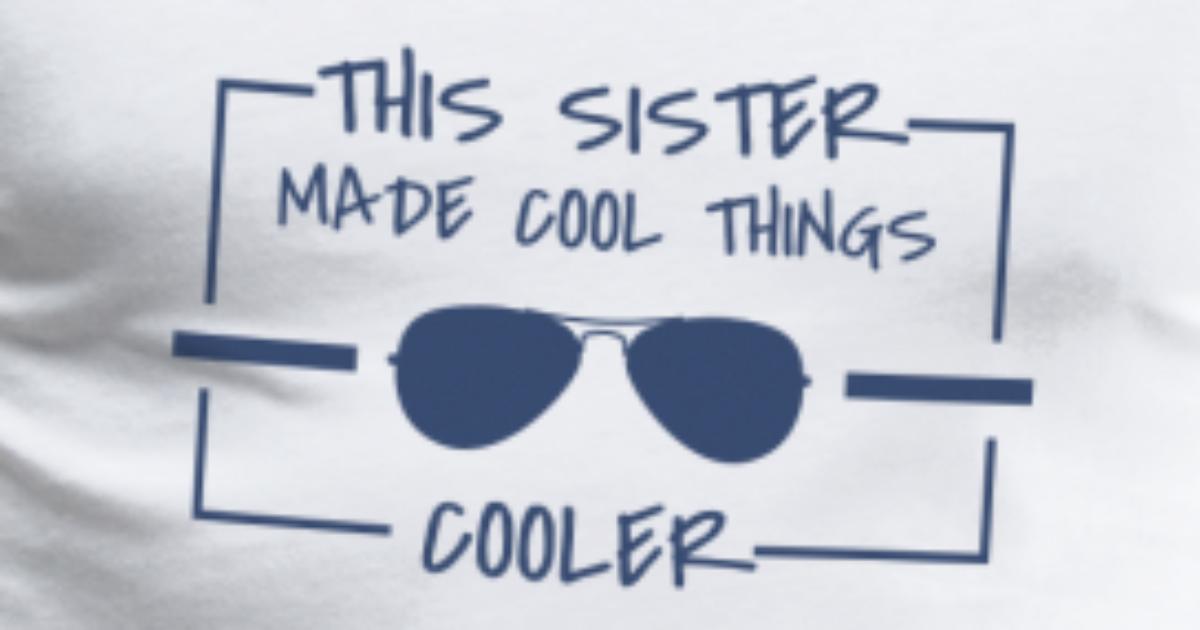 Schwester cool Geschenk Bruder Geschwister von   Spreadshirt