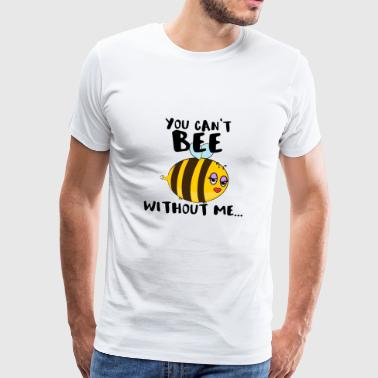 You can't bee without me - Männer Premium T-Shirt