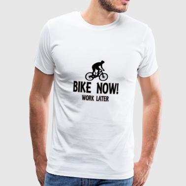 Bike now work later - Männer Premium T-Shirt