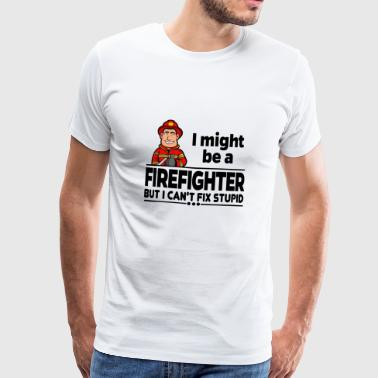Proud Firefighter - Can not Fix Stupid - Men's Premium T-Shirt