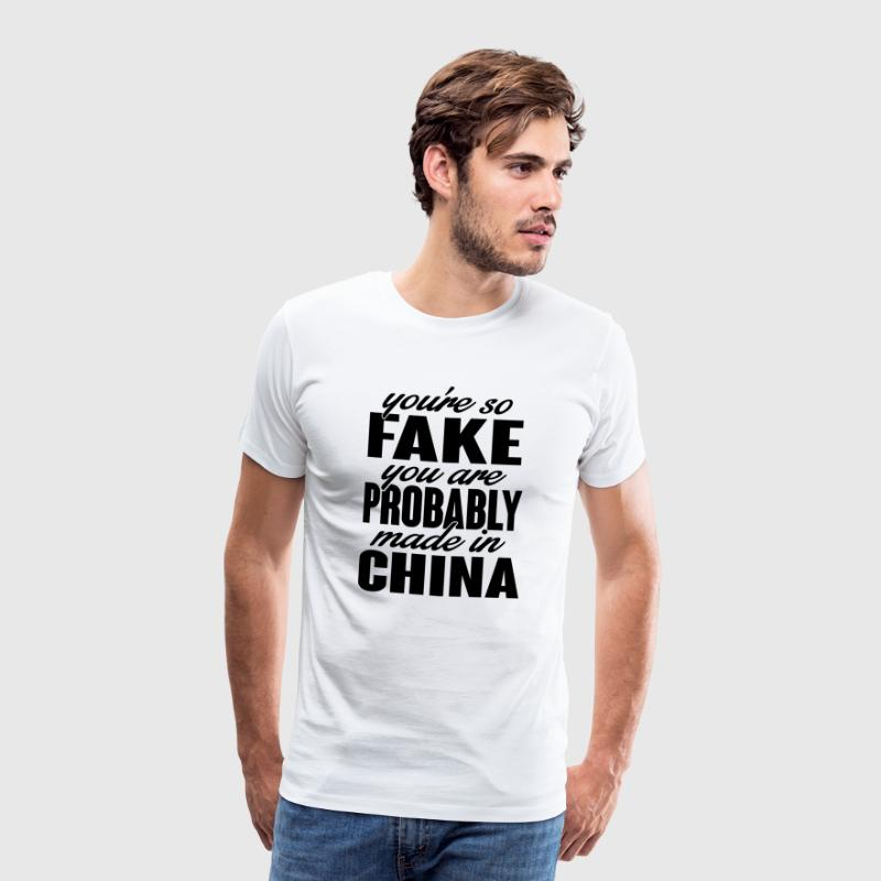 You're so fake. You are made in china. - Camiseta premium hombre