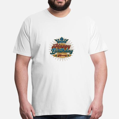 Happy Birthday Mommy Geburtstag Geschenk Vintage Manner Premium T Shirt