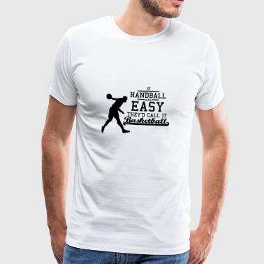 If Handball was easy they'd call it Basketball - Männer Premium T-Shirt