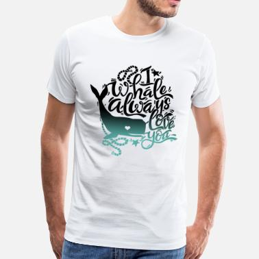 Paare Wal - i whale always love you - Männer Premium T-Shirt
