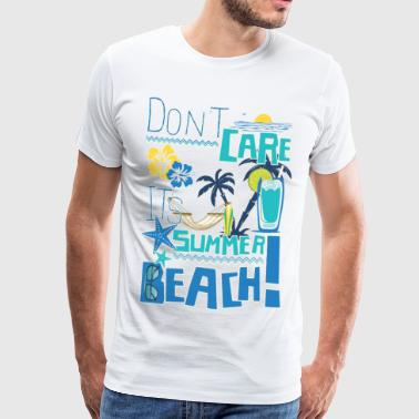 DON'T CARE IT'S SUMMER Tee Shirt - T-shirt Premium Homme
