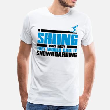 Ski Funny If skiing was easy, they'd call it snowboarding - Men's Premium T-Shirt