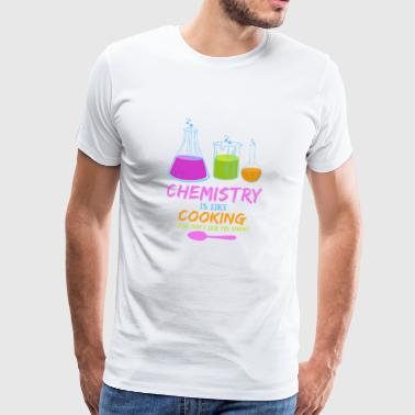 Geek Chemistry Chemistry Is Like Cooking - Chemistry Nerd Geek Gift - Men's Premium T-Shirt