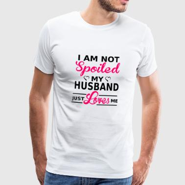 I am not spoiled, my husband just loves me - Men's Premium T-Shirt