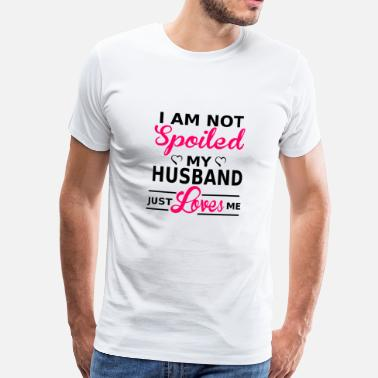 Im Not Spoiled My Husband Just Loves Me I am not spoiled, my husband just loves me - Men's Premium T-Shirt