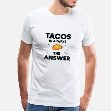 Wine Festival Cute Tacos is always the answer Tshirt - Men's Premium T-Shirt