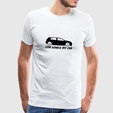 Low Lower my Car - Tuning Car tiefergelegt - Männer Premium T-Shirt