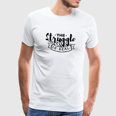 Struggle Is Real - Men's Premium T-Shirt