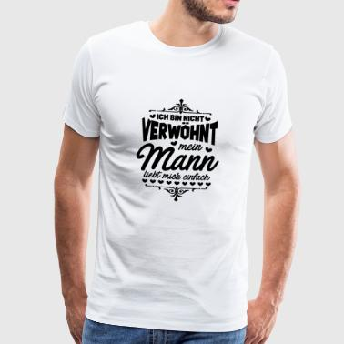 Wife spoiled? My husband loves me! gift - Men's Premium T-Shirt