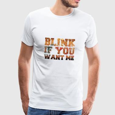 Dating: Blink If You Want Me - Men's Premium T-Shirt