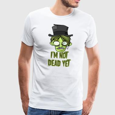 Not Dead Yet funny zombie - Men's Premium T-Shirt