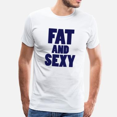 Sexy Girl Fat and Sexy - Men's Premium T-Shirt