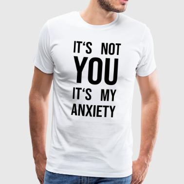 It's not yout its my anxiety - Men's Premium T-Shirt