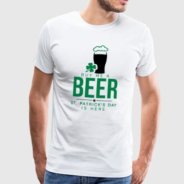 Buy me a beer, St. Patrick's day is here - Männer Premium T-Shirt