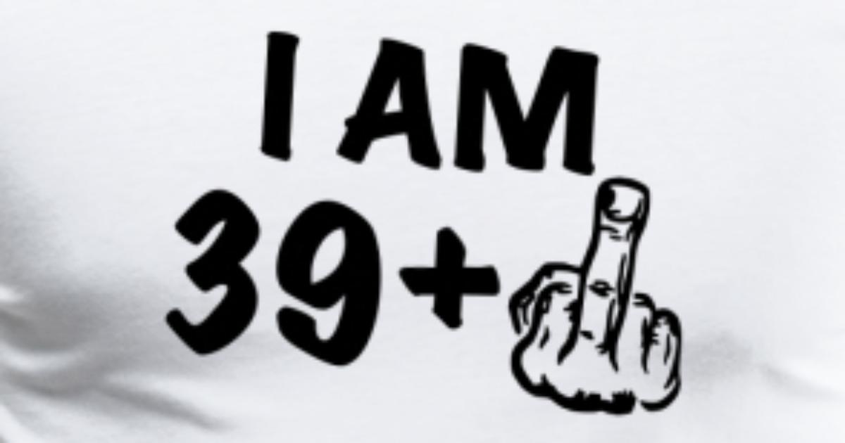 i am 39 a funny gift for the 40th birthday by spreadshirt