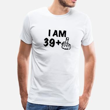 39 i am 39+ a funny gift for the 40th birthday - Men's Premium T-Shirt