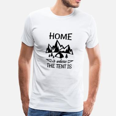 Tent home is the tent is - Men's Premium T-Shirt