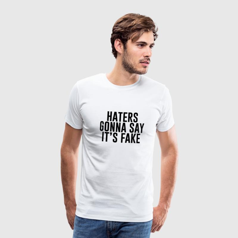 Haters gonna say it's fake - Mannen Premium T-shirt