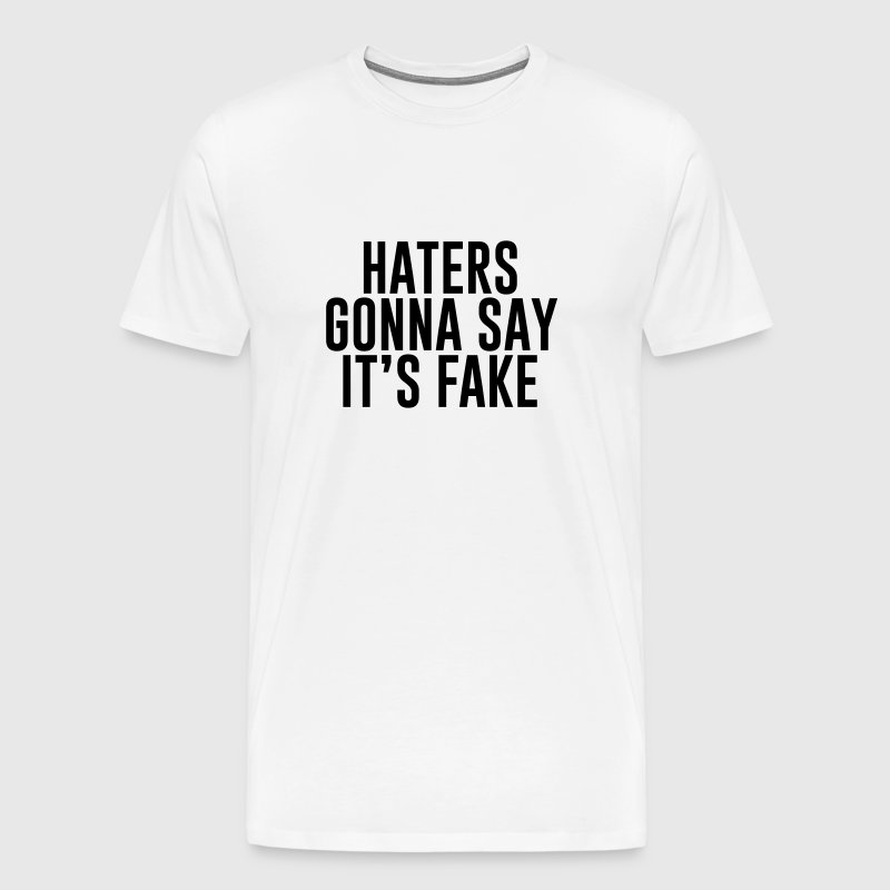 Haters gonna say it's fake - Männer Premium T-Shirt