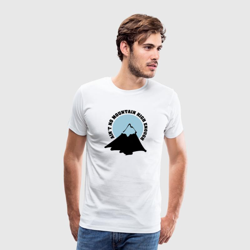 Ain't no mountain high enough - T-shirt Premium Homme