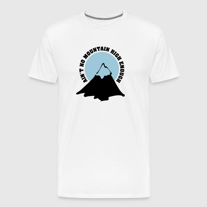 Ain't no mountain high enough - Camiseta premium hombre