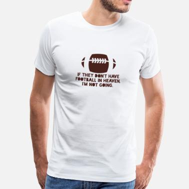 Heaven No football in the sky? Without me! - Men's Premium T-Shirt