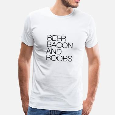 Boobs Beer Beer, Bacon and Boobs - Men's Premium T-Shirt