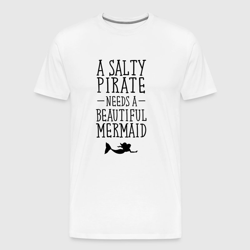 A Salty Pirate Needs A Beautiful Mermaid - Men's Premium T-Shirt