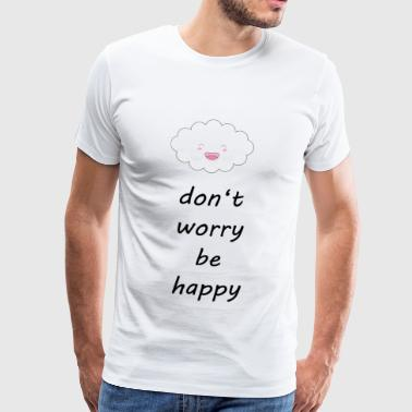 don't worry be happy - Männer Premium T-Shirt