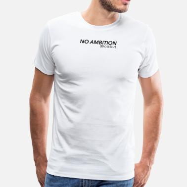 Ambition No Ambition - Men's Premium T-Shirt