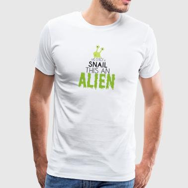 Alien / Area 51 / UFO: This Is Not A Snail. this - Men's Premium T-Shirt