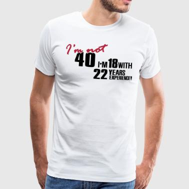 I'm not 40 - I'm 18 with 22 years experience - Premium T-skjorte for menn