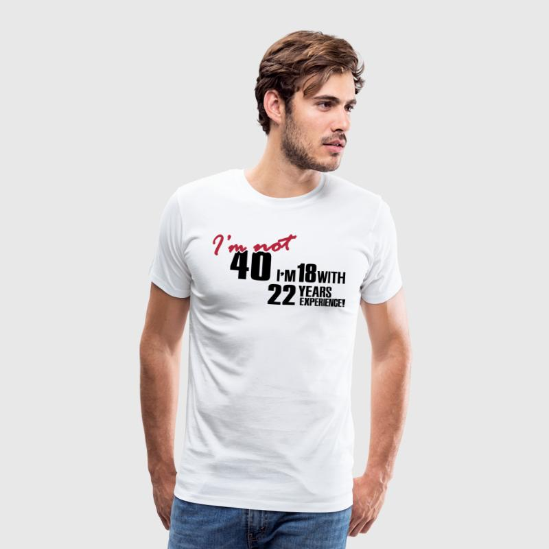 I'm not 40 - I'm 18 with 22 years experience - Camiseta premium hombre
