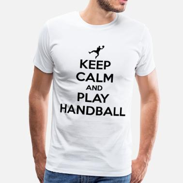 Handball Keep calm and play handball - T-shirt Premium Homme