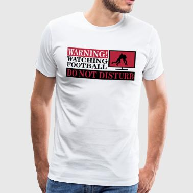 Warning! Watching Football. Do not disturb! - Maglietta Premium da uomo