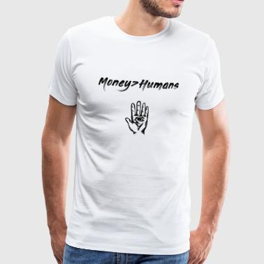 Money over Humans! #BLACK - Männer Premium T-Shirt