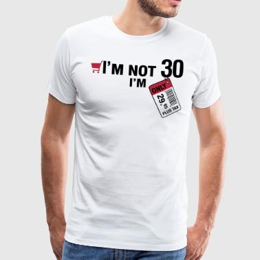 I'm not 30, I'm only 29.95 plus Tax - Männer Premium T-Shirt
