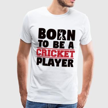NATO PER ESSERE CRICKET PLAYER - Cricket T-Shirt - Maglietta Premium da uomo