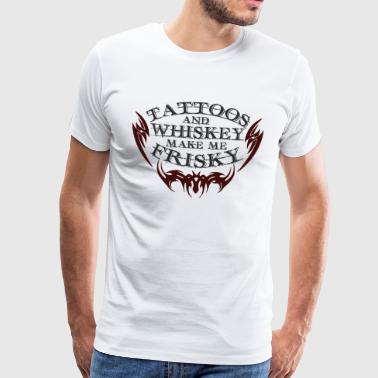 Tattoos and Whiskey make me FRISKY - Men's Premium T-Shirt