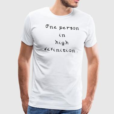 One person in high definition, gift idea - Men's Premium T-Shirt