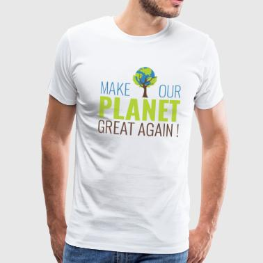 Make our planet great again - T-shirt Premium Homme