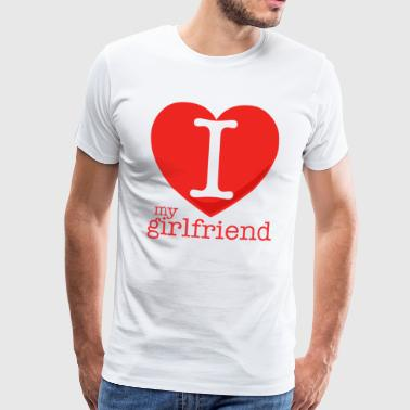 I love my girlfriend - T-shirt Premium Homme