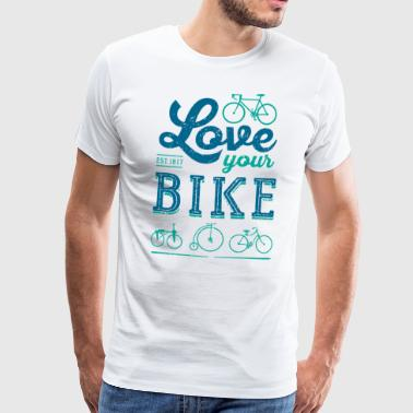 Love your BIKE - Men's Premium T-Shirt