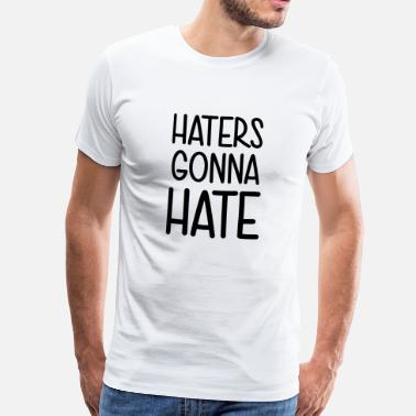 Scheissegal Haters gonna Hate Leck mich! scheißegal was soll's - Männer Premium T-Shirt