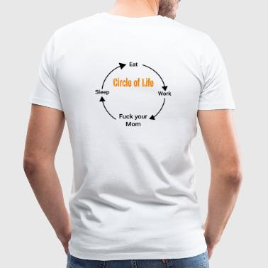 Circle of Life (Fuck your Mom) - Men's Premium T-Shirt